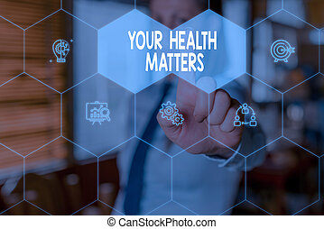 Conceptual hand writing showing Your Health Matters. Business photo text good health is most important among other things Woman wear work suit presenting presentation smart device.
