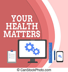 Conceptual hand writing showing Your Health Matters. Business photo text good health is most important among other things Business Concept PC Monitor Mobile Device Clipboard Ruler.