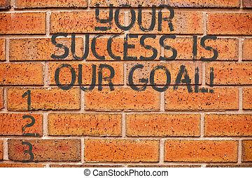 Conceptual hand writing showing Your Success Is Our Goal. Business photo showcasing We can assist support you in your objectives.