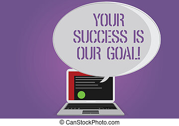 Conceptual hand writing showing Your Success Is Our Goal. Business photo text We can assist support you in your objectives Certificate Layout on Laptop Screen and Halftone Speech Bubble