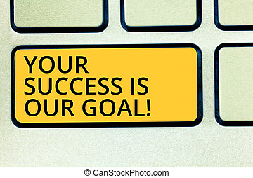 Conceptual hand writing showing Your Success Is Our Goal. Business photo text We can assist support you in your objectives Keyboard key Intention to create computer message idea.