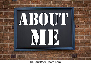 Conceptual hand writing text caption inspiration showing announcement About Me. Business concept for Self Awareness Personal Identity written on frame old brick background with copy space