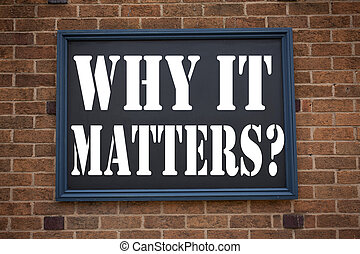 Conceptual hand writing text caption inspiration showing announcement Question Why It Matters Business concept for Motivation Goal Achievement written on frame old brick background copy space