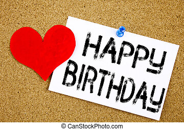 Conceptual hand writing text caption inspiration showing Happy Birthday concept for Anniversary Celebration and Love written on sticky note, reminder cork background with copy space