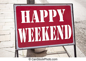 Conceptual hand writing text caption inspiration showing Happy Weekend. Business concept for Holiday Day Off Celebration written on old announcement road sign with background and copy space