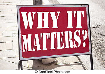 Conceptual hand writing text caption inspiration showing Question Why It Matters Business concept for Motivation Goal Achievement written on old announcement road sign background and copy space