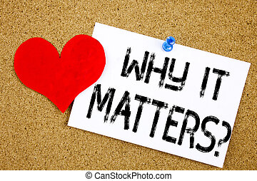 Conceptual hand writing text caption inspiration showing Question Why It Matters concept for Motivation Goal Achievement and Love written on sticky note reminder cork background copy space