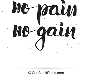 Conceptual handwritten motivatoun phrase - No pain no gain. Hand lettered calligraphic design. Vector illustration.