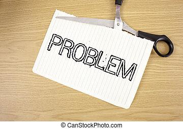 conceptual, letra de mano, actuación, problem., empresa / negocio, foto, texto, problema, eso, necesidad, a, ser, solucionado, situación difícil, complicación, escrito, en, lágrima, papel cuaderno, en, de madera, plano de fondo, scissor.