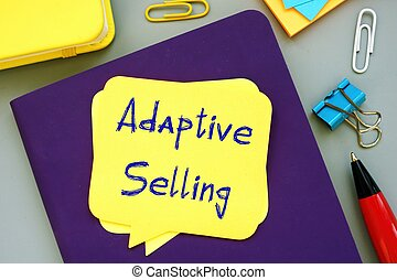 Conceptual photo about Adaptive Selling with handwritten text.