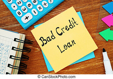 Conceptual photo about Bad Credit Loan with handwritten text.