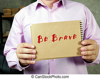 Conceptual photo about Be Brave  with handwritten phrase.