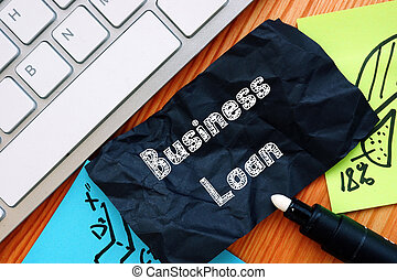Conceptual photo about Business Loan with handwritten text.