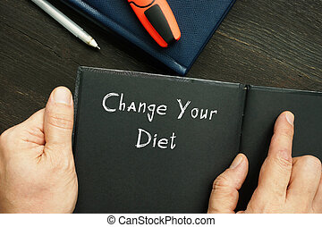 Conceptual photo about Change Your Diet with written phrase.