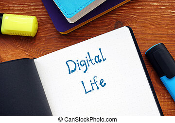 Conceptual photo about Digital Life with handwritten text.