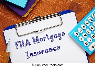 Conceptual photo about FHA Mortgage Insurance with handwritten text.