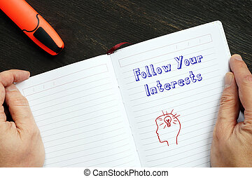 Conceptual photo about Follow Your Interests with handwritten phrase.