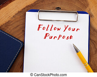 Conceptual photo about Follow Your Purpose with handwritten text.
