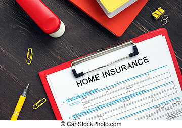 Conceptual photo about HOME INSURANCE Application Form with handwritten phrase.