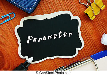 Conceptual photo about Parameter with handwritten text.