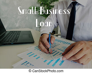 Conceptual photo about Small Business Loan with handwritten text.