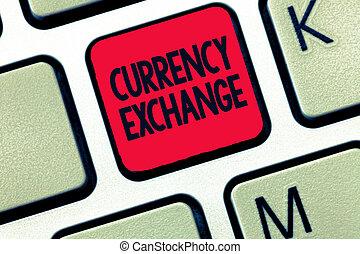 concettuale, scrittura mano, esposizione, valuta, exchange., affari, foto, testo, processo, di, mutevole, uno, valuta, in, un altro, forex