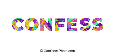 The word CONFESS concept written in colorful retro shapes and colors illustration.