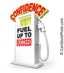 Confidence Fuel Up Succeed Gas Pump Powers Confident...