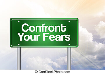 Confront Your Fears Green Road Sign, business concept