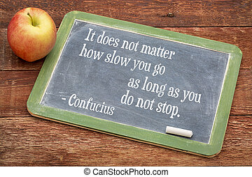 Confucius quote on persistence - It does not matter how slow...