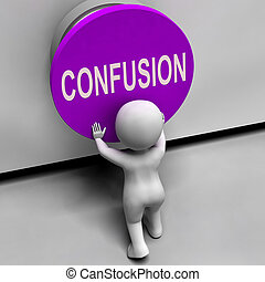Confusion Button Means Puzzled Bewildered And Perplexed -...