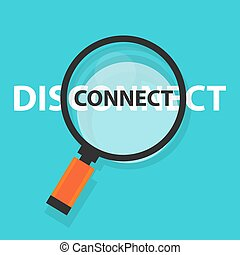 connect disconnect concept technology internet business analysis magnifying glass symbol