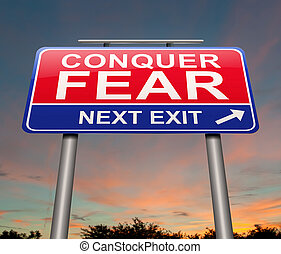 Conquer fear concept. - 3d Illustration depicting a sign...