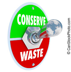 Conserve Vs Waste Switch Toggle Lever Save Power Energy Resources