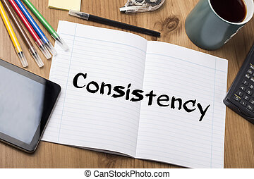 Consistency - Note Pad With Text On Wooden Table - with ...