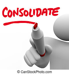 Consolidate word written on a board by a man with a marker or pen to illustrate the strength of combining two groups or companies into a larger business or organization