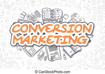 Conversion Marketing - Doodle Orange Word. Business Concept.