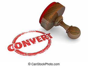 Convert Sell Close Deal New Customer Stamp Word 3d Illustration