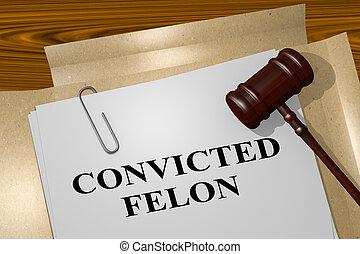 Convicted Felon concept