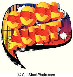 Cool Aunt - Vector illustrated comic book style phrase on...