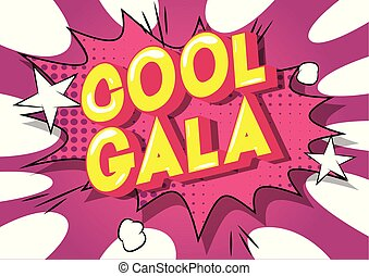 Cool Gala - Vector illustrated comic book style phrase on...
