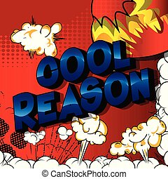 Cool Reason - Vector illustrated comic book style phrase on...