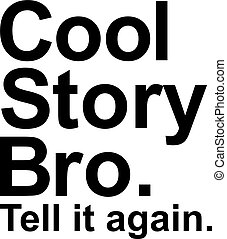 Cool story bro. Tell it again. Saying
