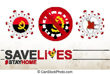 Coronavirus cell with Angola flag and map. Stop COVID-19 sign, slogan save lives stay home with flag of Angola