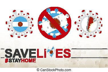 Coronavirus cell with Argentina flag and map. Stop COVID-19 sign, slogan save lives stay home with flag of Argentina