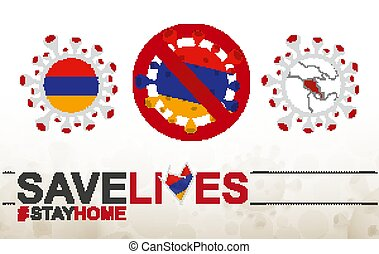 Coronavirus cell with Armenia flag and map. Stop COVID-19 sign, slogan save lives stay home with flag of Armenia