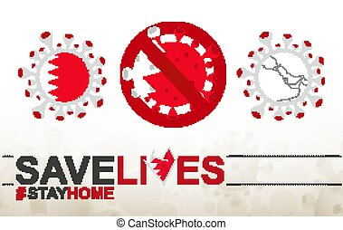 Coronavirus cell with Bahrain flag and map. Stop COVID-19 sign, slogan save lives stay home with flag of Bahrain