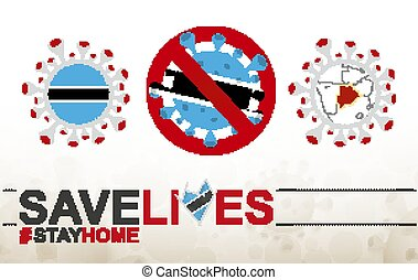 Coronavirus cell with Botswana flag and map. Stop COVID-19 sign, slogan save lives stay home with flag of Botswana