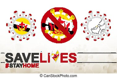 Coronavirus cell with Brunei flag and map. Stop COVID-19 sign, slogan save lives stay home with flag of Brunei