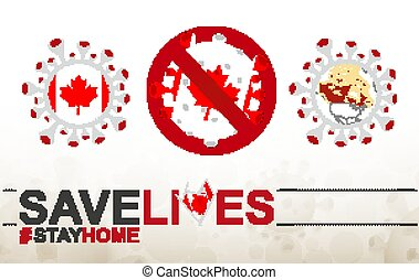 Coronavirus cell with Canada flag and map. Stop COVID-19 sign, slogan save lives stay home with flag of Canada